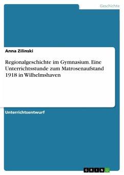 Regionalgeschichte im Gymnasium. Eine Unterrichtsstunde zum Matrosenaufstand 1918 in Wilhelmshaven