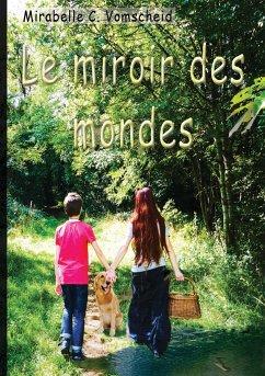 Le miroir des mondes - Vomscheid, Mirabelle C.