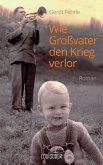 Wie Großvater den Krieg verlor (eBook, ePUB)