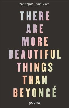 There Are More Beautiful Things Than Beyonce - Parker, Morgan