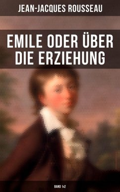 Emile oder über die Erziehung (Band 1&2) (eBook, ePUB) - Rousseau, Jean-Jacques