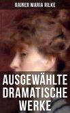 Ausgewählte dramatische Werke von Rainer Maria Rilke (eBook, ePUB)