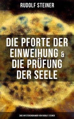 Die Pforte der Einweihung & Die Prüfung der Seele: Zwei Mysteriendramen von Rudolf Steiner (eBook, ePUB)