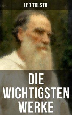 Die wichtigsten Werke von Leo Tolstoi (eBook, e...