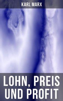 Lohn, Preis und Profit (eBook, ePUB) - Marx, Karl