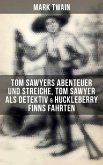 Tom Sawyers Abenteuer und Streiche, Tom Sawyer als Detektiv & Huckleberry Finns Fahrten (Illustrierte Ausgabe) (eBook, ePUB)