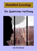 Ein Qäntchen Hoffnung. Detektei Lessing Kriminalserie, Band 28. Spannender Detektiv und Kriminalroman über Verbrechen, Mord, Intrigen und Verrat. (eBook, ePUB)