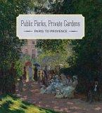 Public Parks, Private Gardens - Paris to Provence
