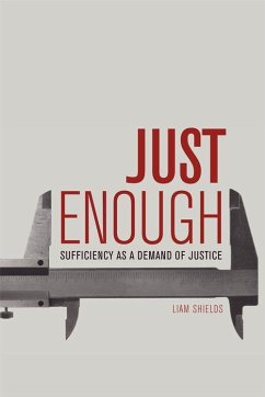 Just Enough: Sufficiency as a Demand of Justice - Shields, Liam