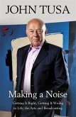 Making a Noise: Getting It Right, Getting It Wrong in Life, Arts and Broadcasting