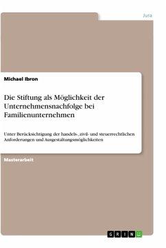 Die Stiftung als Möglichkeit der Unternehmensnachfolge bei Familienunternehmen