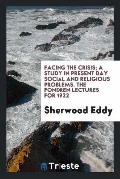 Facing the crisis; a study in present day social and religious problems. The fondren lectures for 1922