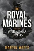 The Royal Marines and the War at Sea 1939-45