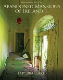 Abandoned Mansions of Ireland II: More Portraits of Forgotten Stately Homes