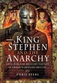 King Stephen and the Anarchy: Civil War and Military Tactics in Twelfth-Century Britain