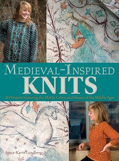 Medieval-Inspired Knits: 20 Projects Featuring the Motifs, Colors, and Shapes of the Middle Ages - Lundberg, Anna-Karin