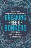 Breaking Free of Bonkers: How to Lead in Today's Crazy World of Organizations