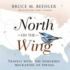 North on the Wing: Travels with the Songbird Migration of Spring