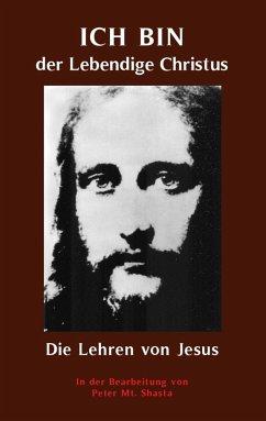 ICH BIN der Lebendige Christus - die Lehren von Jesus Christus (eBook, ePUB)