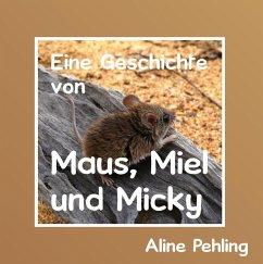 Eine Geschichte von Maus, Miel und Micky (eBook, ePUB)