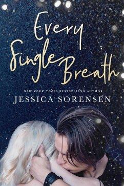 Every Single Breath (Unraveling You, #5) (eBook, ePUB) - Sorensen, Jessica