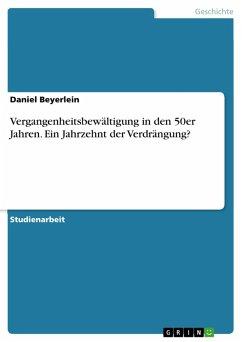 Vergangenheitsbewältigung in den 50er Jahren. Ein Jahrzehnt der Verdrängung? (eBook, PDF)