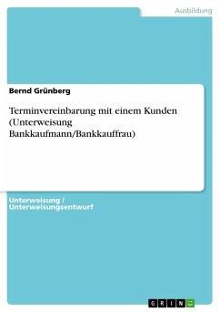 Terminvereinbarung mit einem Kunden (Unterweisung Bankkaufmann/Bankkauffrau) (eBook, PDF)