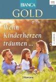 Wenn Kinderherzen träumen... / Bianca Gold Bd.41 (eBook, ePUB)