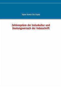 Zahlensystem der Induskultur und Deutungsversuch der Indusschrift (eBook, ePUB)