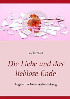 Die Liebe und das lieblose Ende (eBook, ePUB)
