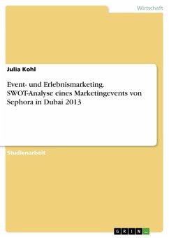 Event- und Erlebnismarketing. SWOT-Analyse eines Marketingevents von Sephora in Dubai 2013 (eBook, PDF) - Kohl, Julia