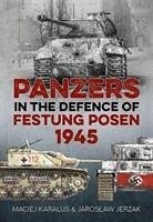 Panzers in the Defence of Festung Posen 1945 - Jerzak, Jaroslaw; Karalus, Maciej