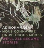Adisakamagan / Nous Connaatre Un Peu Nous-Mames / Weall All Become Stories: A Survey of Art in the Ottawa-Gatineau Region