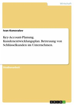 Key-Account-Planung. Kundenentwicklungsplan. Betreuung von Schlüsselkunden im Unternehmen.