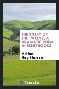 The Story of the Twelve; A Dramatic Poem in Eight Books