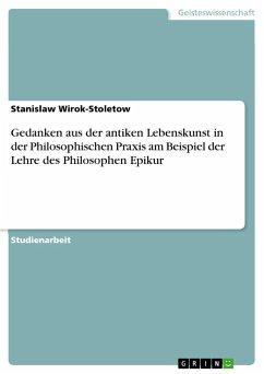 Gedanken aus der antiken Lebenskunst in der Philosophischen Praxis am Beispiel der Lehre des Philosophen Epikur