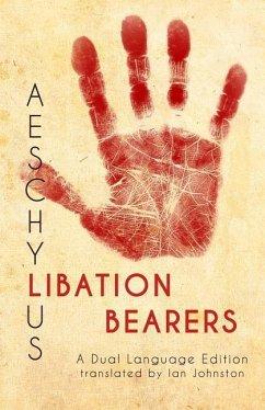 Aeschylus' Libation Bearers: A Dual Language Edition