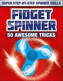 Fidget Spinner Book: 50 Awesome Tricks: Super Step-By-Step Spinner Skills