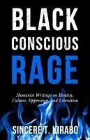 Black Conscious Rage: Humanist Writings on Iden...
