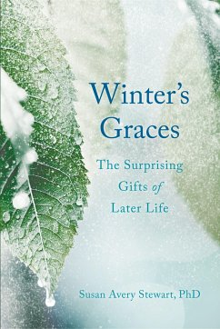 Winter's Graces: The Surprising Gifts of Later Life - Stewart, Susan Avery