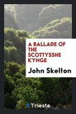 A Ballade of the Scottysshe Kynge