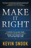 Make It Right: 5 Steps to Align Your Manufacturing Business from the Frontline to the Bottom Line