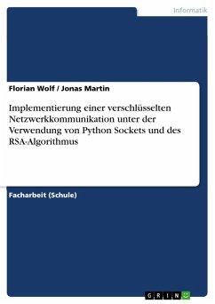 Implementierung einer verschlüsselten Netzwerkkommunikation unter der Verwendung von Python Sockets und des RSA-Algorithmus (eBook, PDF)