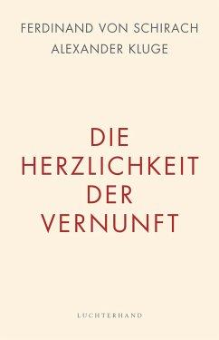 Die Herzlichkeit der Vernunft - Schirach, Ferdinand von;Kluge, Alexander