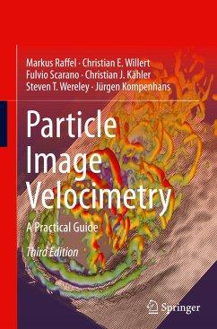 Particle Image Velocimetry - Raffel, Markus; Willert, Christian E.; Scarano, Fulvio