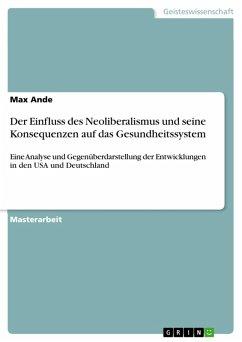 Der Einfluss des Neoliberalismus und seine Konsequenzen auf das Gesundheitssystem (eBook, PDF)