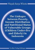 The Linkages between Poverty, Income Distribution and Nutritional Status of Vulnerable Groups (Children Under-five and Elderly) in Indonesia (eBook, PDF)
