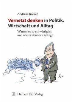 Vernetzt denken in Politik, Wirtschaft und Alltag - Becker, Andreas