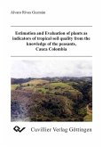 Estimation and Evaluation of plants as indicators of tropical soil quality from the knowledge of he peasants, Cauca Colombia (eBook, PDF)