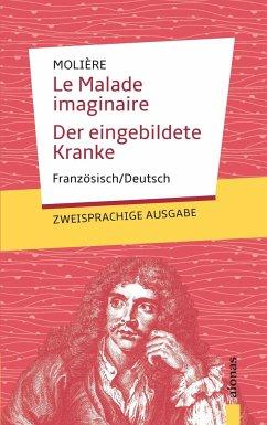 Le Malade imaginaire / Der eingebildete Kranke: Molière: Zweisprachig Französisch/Deutsch - Molière, Jean-Baptiste